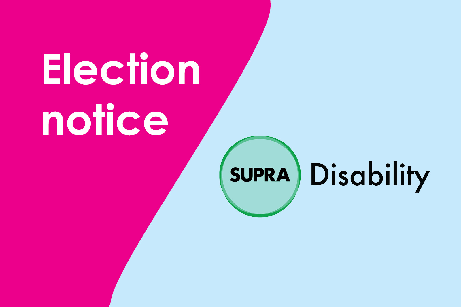 Election notice, logo for SUPRA Disabilities Equity group